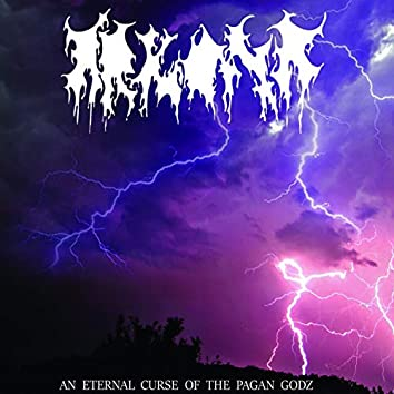 An Eternal Curse of the Pagan Godz