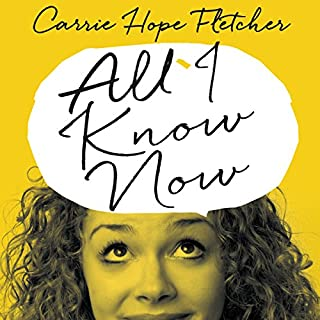 All I Know Now     Wonderings and Reflections on Growing Up Gracefully              By:                                                                                                                                 Carrie Hope Fletcher                               Narrated by:                                                                                                                                 Carrie Hope Fletcher                      Length: 7 hrs and 10 mins     13 ratings     Overall 4.2