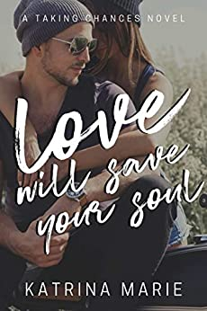Love Will Save Your Soul (Taking Chances Book 8) by [Katrina Marie]