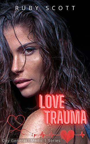 Love Trauma: A Lesbian Medical Romance Novel (City General: Medic 1 Book 3)