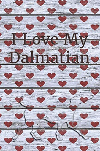 I Love My Dalmatian: College-Ruled, Lined Paper