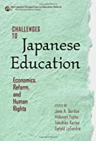 Challenges to Japanese Education: Economics, Reform, and Human Rights (International Perspectives on Education Reform)