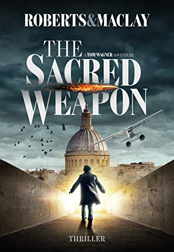 The Sacred Weapon (A Tom Wagner Adventure Book 1) by [M.C. Roberts, R.F. Maclay]