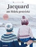 Jacquard - Am Stück gestrickt: Einstrickmuster perfekt meistern. Einführung in das Jacquard stricken und die Intarsientechnik: 5 moderne Strickanleitungen mit Tipps für...