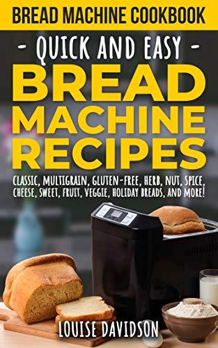 Bread Machine Cookbook: Quick and Easy Bread Machine Recipes