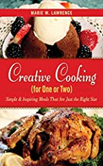 Creative Cooking for One or Two: Simple & Inspiring Meals That Are Just the Right Size