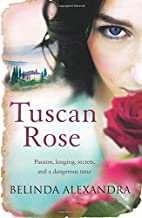 Tuscan Rose by Belinda Alexandra (19-Jul-2012) Paperback