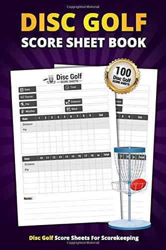Disc Golf Score Sheet Book: 100 Score Sheets For Scorekeeping | Personal Disc Golf Game Score Record Book (Disc Golf Game Score Pads)