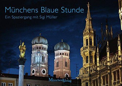 Münchens Blaue Stunde: Ein besonderer Stadtspaziergang mit Sigi Müller by Sigi Müller (2014-09-09)