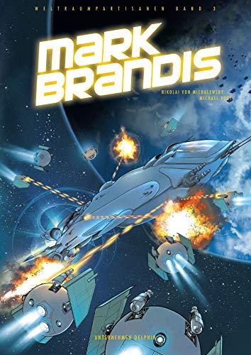 Mark Brandis - Weltraumpartisanen: Bd. 3: Unternehmen Delphin