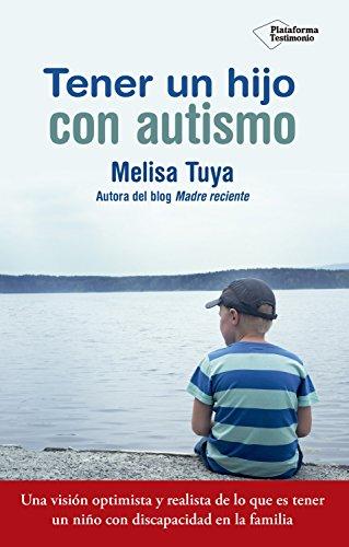 Tener un hijo con autismo: Una visión optimista y realista de lo que es tener un niño con discapacidad en la familia