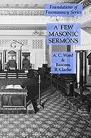 A Few Masonic Sermons: Foundations of Freemasonry Series