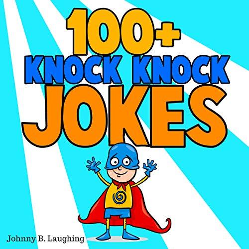 100+ Knock Knock Jokes: Funny Knock Knock Jokes for Kids (Knock Knock Joke Series)