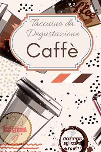 Taccuino da Degustazione Caffè: Passione caffè degustazione | Quaderno per gli amanti della caffeina | Taccuino per gli appassionati di torrefazione ... regalo di Natale o di compleanno da offrire