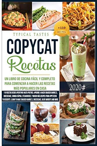 Copycat-Recetas: Un Libro de Cocina Fácil y Completo para comenzar a hacer las Recetas más Populares en Casa. 110 Recetas desde Aperitivos hasta ... y mucho más. (1) (Spanish Cookbook)