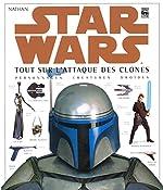 Star Wars - Tout sur l'Attaque des clones, personnages, créatures, droïdes de David West Reynolds