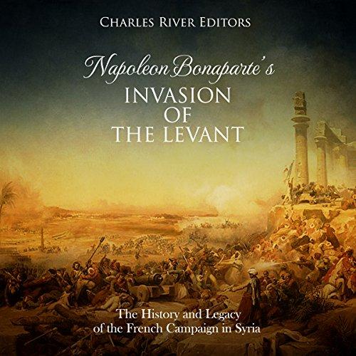 Napoleon Bonaparte's Invasion of the Levant audiobook cover art
