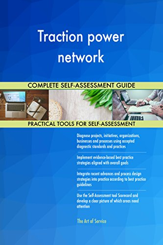 Traction power network All-Inclusive Self-Assessment - More than 680 Success Criteria, Instant Visual Insights, Comprehensive Spreadsheet Dashboard, Auto-Prioritized for Quick Results