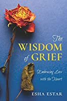 The Wisdom of Grief: Embracing Loss with the Heart