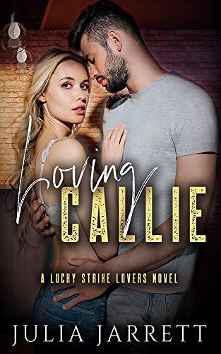 Loving Callie: A Lucky Strike Lovers Novel (Lucky Strike Lovers Quartet)