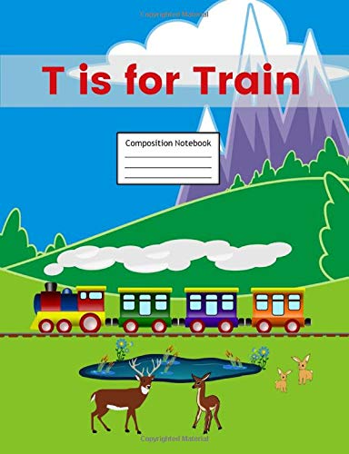 T is for Train Composition Notebook: Primary Story Journal | Grades K-2 Exercise Book | Write and Draw Pages with Picture Space and Dotted Midline