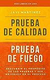 Dos libros en uno: PRUEBA DE CALIDAD, PRUEBA DE FUEGO: Descubrir el propósito de las pruebas y ser mejorado en el proceso