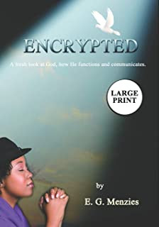 Encrypted: A fresh look at God, how He functions and communicates.