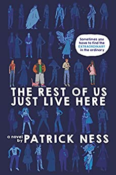 The Rest of Us Just Live Here by [Patrick Ness]