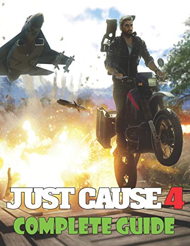 Just Cause 4: COMPLETE GUIDE: How to Become a Pro Player in Just Cause 4 (Walkthroughs, Tips, Tricks, and Strategies)