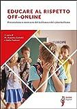 Educare al rispetto off-online. Prevenzione e contrasto del bullismo e del cyberbullismo (Italian Edition)