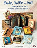 Shake, Rattle & Roll: Trading Cards & ATCs for Shakers, Windows, Doors, Moving Parts, Mosaics, Closures and Much More! (Design Originals)