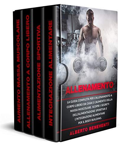 ALLENAMENTO: La guida completa per l'allenamento a corpo libero da casa e l'aumento della massa muscolare. Scopri i segreti dell'alimentazione sportiva ... alimentare per il body building