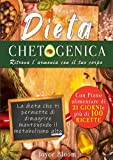 dieta chetogenica: ritrova l'armonia con il tuo corpo. la dieta che ti permette di dimagrire mantenendo il metabolismo alto.: con piano alimentare di 21 giorni e più di 100 ricette