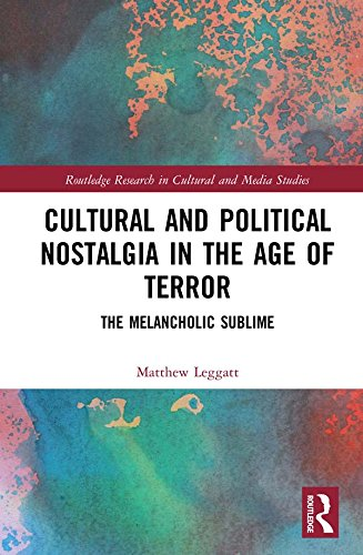Cultural and Political Nostalgia in the Age of Terror: The Melancholic Sublime (Routledge Research in Cultural and Media Studies) (English Edition)