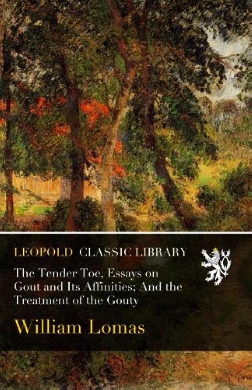 傾く投獄僕のThe Tender Toe, Essays on Gout and Its Affinities; And the Treatment of the Gouty