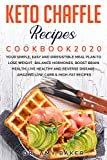 KETO CHAFFLE RECIPES COOKBOOK 2020: YOUR SIMPLE, EASY AND IRRESISTIBLE MEAL PLAN TO LOSE WEIGHT, BALANCE HORMONES, BOOST BRAIN HEALTH, LIVE HEALTHY AND ... LOW-CARB & HIGH-FAT (English Edition)