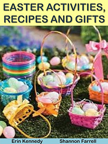 Easter Activities, Recipes and Gifts (Holiday Entertaining Book 24) by [Erin Kennedy, Shannon Farrell]