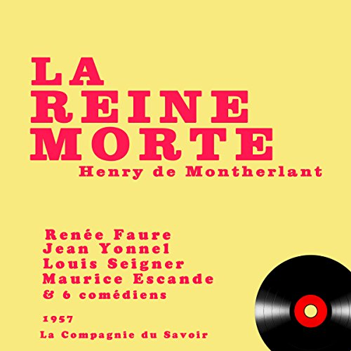 La reine morte                   By:                                                                                                                                 Henry de Montherlant                               Narrated by:                                                                                                                                 Louis Seigner,                                                                                        Maurice Escande,                                                                                        Jean Yonnel,                   and others                 Length: 2 hrs and 20 mins     Not rated yet     Overall 0.0