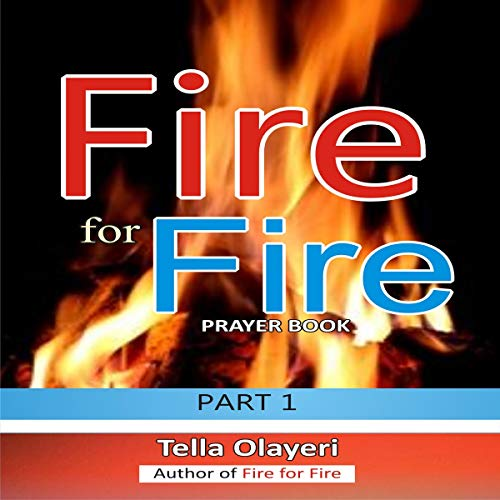 Fire for Fire: Prayer Book, Part 1 Audiobook By Tella Olayeri cover art