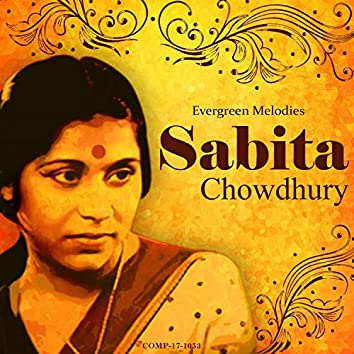Sabita Chowdhury - Evergreen Melodies