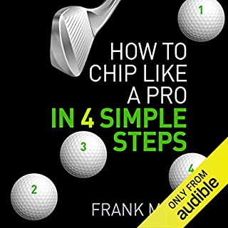 How to Chip Like a Pro in 4 Simple Steps                   By:                                                                                                                                 Frank Muir                               Narrated by:                                                                                                                                 Nick McArdle                      Length: 46 mins     Not rated yet     Overall 0.0