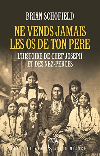 Ne vends jamais les os de ton père: L'histoire de Chef Joseph et des Nez-Percés