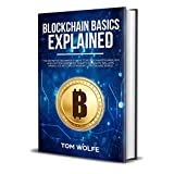 Blockchain Basics Explained: The Definitive Beginner's Guide to Blockchain Technology and Cryptocurrencies, Smart Contracts, Wallets, Mining, ICO, Bitcoin, ... Ripple and the IOT (English Edition)