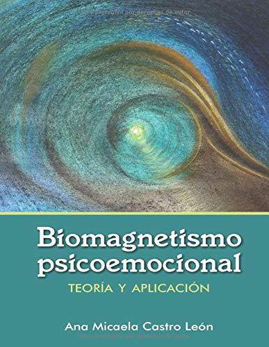 Biomagnetismo Psicoemocional: Teoría de biomagnetismo psicoemocional y guía de aplicación prácti