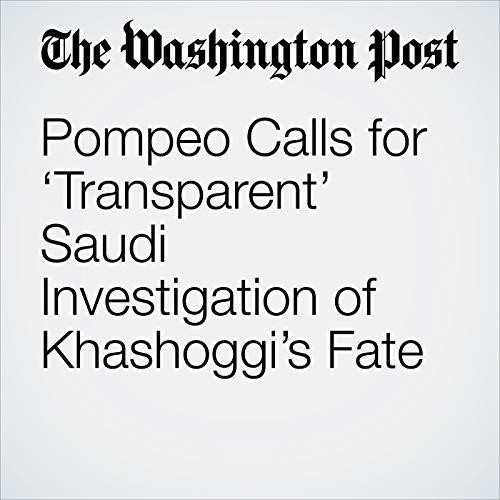 Pompeo Calls for 'Transparent' Saudi Investigation of Khashoggi's Fate copertina