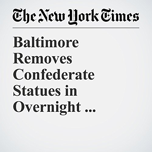 Baltimore Removes Confederate Statues in Overnight Operation copertina