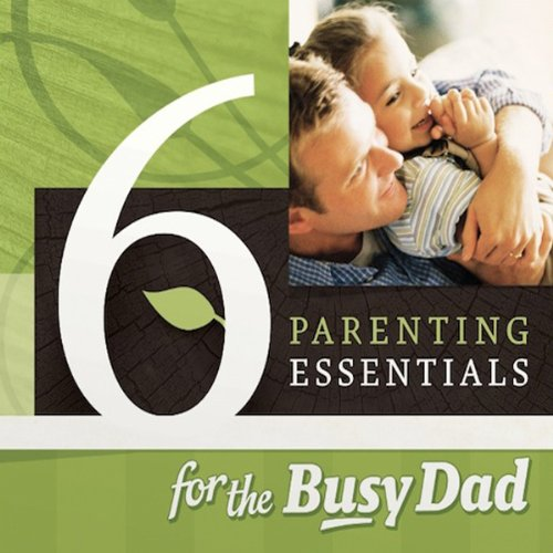 Six Parenting Essentials for the Busy Dad audiobook cover art
