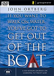 If You Want to Walk on Water, You've Got to Get Out of the Boat: A Six Session Journey on Learning to Trust God