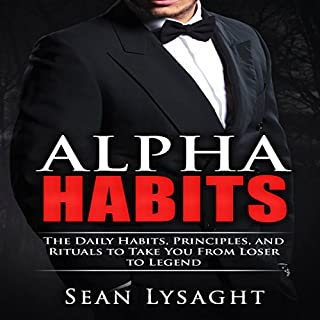 Personal Success: Alpha Habits     The Daily Habits, Principles, and Rituals to Take You from Loser to Legend              By:                                                                                                                                 Sean Lysaght                               Narrated by:                                                                                                                                 J. Alexander                      Length: 1 hr and 2 mins     35 ratings     Overall 4.6
