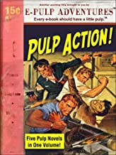 Pulp Action! A Pulp Collection (Five Pulp Novels in One Volume!)